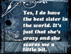 Scares me a Little Bit Sister Quotes