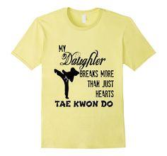 Amazon.com: Taekwondo Daughter Shirt Breaks More Than Hearts Martial Art: Clothing