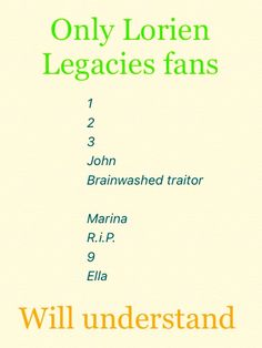 Only Lorien Legacies fans will understand this. 6, ha Invisible. 8 though. So sad. R.I.P. re-pin if you think this is cool. LL all the way! ⛈