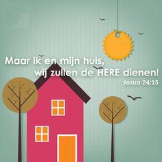 Maar ik en mijn huis, wij zullen de HERE dienen! Jozua 24:15 http://www.dagelijksebroodkruimels.nl/quotes-bijbel/jozua-24-15/