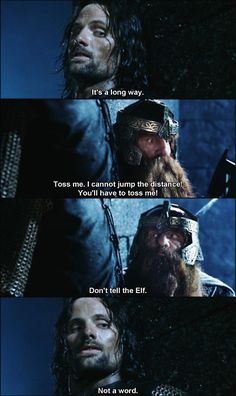One of the best exchanges in Lord of the Rings. Well other than Gimli complaining about not being able to see over the wall and Legolas offers to get him a box! They are about to go into battle and the Elf can't be serious! Jrr Tolkien, Narnia, Fandoms, O Hobbit, Into The West, Fangirl, Film Serie, Middle Earth, Action Movies