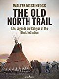 Free Kindle Book -   The Old North Trail: Life, Legends and Religion of the Blackfeet Indians