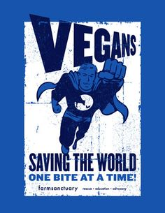 Vegans: Saving The World One Bite At A Time - cool - its the most simple yet hard thing for folks to do