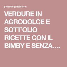 VERDURE IN AGRODOLCE E SOTT'OLIO RICETTE CON IL BIMBY E SENZA….