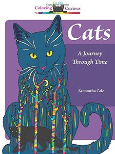 Cats: A Journey Through Time, Coloring for the Curious (Coloring Book) by Samantha Cole http://www.amazon.com/dp/0996764127/ref=cm_sw_r_pi_dp_zcG1wb19S549F