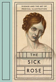 The Sick Rose - Disease & the Art of Medical Illustration