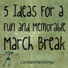 5 Ideas for a Fun and Memorable March Break (or any time) (including eating Kinder Eggs!)