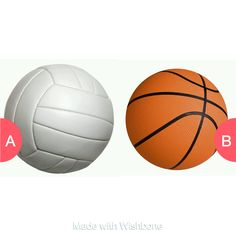 vollyball or basketball  Click here to vote @ http://getwishboneapp.com/share/1046871