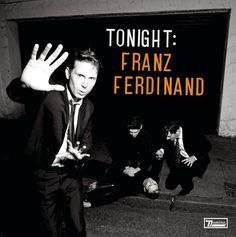 Franz Ferdinand - Tonight: Franz Ferdinand (my favorite of their amazing discography)