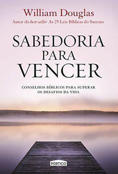 Sabedoria para vencer: Conselhos bíblicos para superar os desafios da vida eBook: William Douglas: Amazon.com.br: Loja Kindle