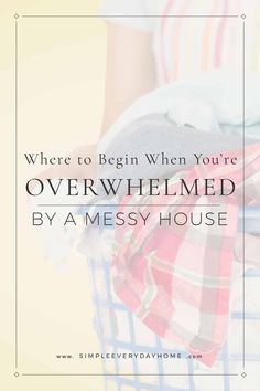 Are you tired of the mess and clutter? Here are practical tips for knowing where to begin cleaning a messy house so you can enjoy your home and family.
