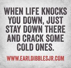 #earldibblesjr #life #coldones