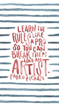 Learn the rules like a pro so you can break them like an artist. - Pablo Picasso