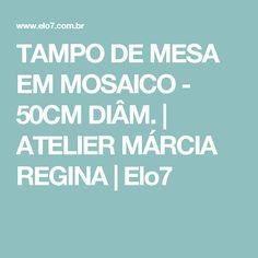 TAMPO DE MESA EM MOSAICO - 50CM DIÂM.   ATELIER MÁRCIA REGINA   Elo7