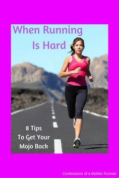 Sometimes running is really hard. What to do when good runs go bad. 8 tips to get your mojo back