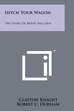 Hitch Your Wagon:The Story of Bernt Balchen