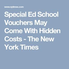 Special Ed School Vouchers May Come With Hidden Costs - The New York Times