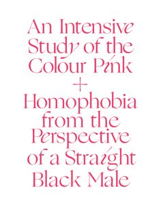 an intensive study of the colour pink and homophobia from the perspective of a straight black male