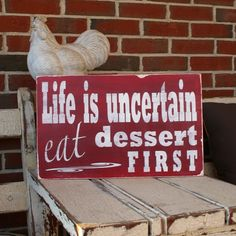Life is Uncertain Eat Dessert First by barnowlprimitives on Etsy