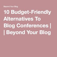 10 Budget-Friendly Alternatives To Blog Conferences | | Beyond Your Blog Ecommerce Hosting, Conference, Budgeting, Alternative, Blog, Budget Organization, Blogging