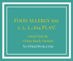 One way to ensure the safety and well-being of our food allergic children is to collaborate together with school personnel to create a 504 plan. People often ask about 504 plans in my food allergy support groups and I have one friend, Vivian Stock-Hendel,