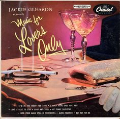 Jackie Gleason Presents Music for Lovers Only- Some beautiful music