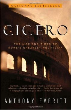 Amazon.com: Cicero: The Life and Times of Rome's Greatest Politician (9780375758959): Anthony Everitt: Books