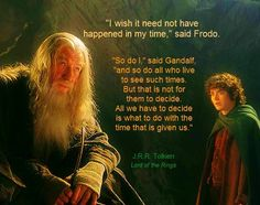 Lord of the Rings Quote from Gandalf <3-- this was one of my favorite quotes in the trilogy