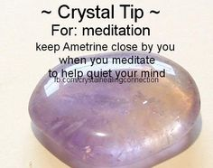 Crystal Tip - MEDITATION: Keep Ametrine close by you when you meditate to help you quiet your mind.