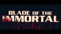 Blade of the Immortal [Dir. by Takashi Mike] - Official Trailer