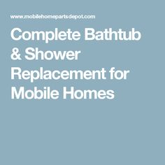 Complete Bathtub & Shower Replacement for Mobile Homes