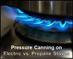 Pressure Canning on Electric vs Propane Stoves