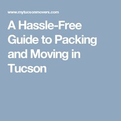 A Hassle-Free Guide to Packing and Moving in Tucson