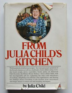 From Julia Child's Kitchen by Julia Child