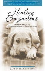 Healing Companions, Jane Miller's groundbreaking book on psychiatric service dogs, was released in January 2010. All profits from the sale of Healing Companions go to support the work of the non-profit organization, Healing Companions, Inc.
