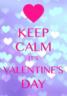 "keep calm it's Valentine's Day / Created with Keep Calm and Carry On for iOS <a class=""pintag searchlink"" data-query=""%23keepcalm"" data-type=""hashtag"" href=""/search/?q=%23keepcalm&rs=hashtag"" rel=""nofollow"" title=""#keepcalm search Pinterest"">#keepcalm</a> <a class=""pintag searchlink"" data-query=""%23ValentinesDay"" data-type=""hashtag"" href=""/search/?q=%23ValentinesDay&rs=hashtag"" rel=""nofollow"" title=""#ValentinesDay search Pinterest"">#ValentinesDay</a>"