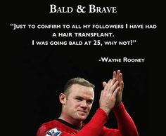 Bravo to Wayne Rooney for admitting to his hair loss issue and doing something about it. No shame in taking care of yourself and maintaining your image.