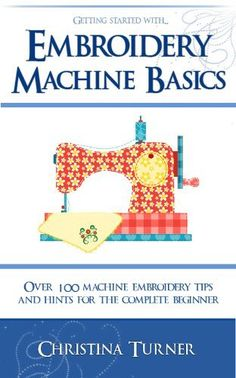 Embroidery Machine Basics - With over 100 Machine Embroidery Tips & Hints for the Complete Beginner by Christina Turner Embroidery Monogram, Embroidery Applique, Embroidery Stitches, Embroidery Blanks, Brother Embroidery Machine, Machine Embroidery Projects, Embroidery Supplies, Embroidery Ideas, Embroidery For Beginners