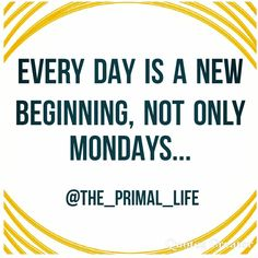 "0 likerklikk, 0 kommentarer – The Primal Life (@the_primal_life) på Instagram: ""You have the chance to start fresh, every day! Not only the 1. In the month or a monday, or after…"""