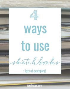 4 ways to use sketchbooks + lots of examples to give you ideas