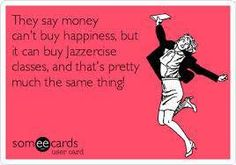 jazzercise...don't knock it till you try it....it's amazing!!