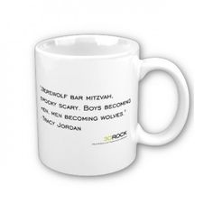 30 Rock Tracy Werewolf Bar Mitzvah Quote Mug $14.95 I should buy this for Jon.