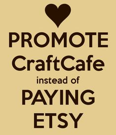 PROMOTE CraftCafe instead of PAYING ETSY
