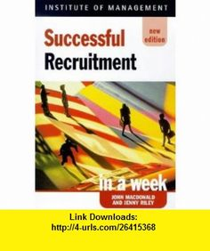 Successful Recruitment in a Week (Successful Business in a Week) (9780340738160) John Macdonald, Jenny Riley, John Madonald , ISBN-10: 0340738162  , ISBN-13: 978-0340738160 ,  , tutorials , pdf , ebook , torrent , downloads , rapidshare , filesonic , hotfile , megaupload , fileserve