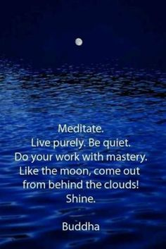 Meditate. Live purely. Be quiet. Do your work with mastery. Like the moon,... | Gautama Buddha Picture Quotes | Quoteswave
