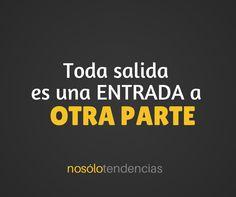 #Frases  No tengas miedo, toda salida es una entrada a otra parte #ViajerosInquietos http://nosolotendencias.es/