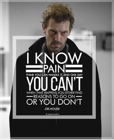☆ house on pain Dr House - Hugh Laurie Gregory House, Dr House Quotes, Life Quotes, Words Quotes, Wise Words, Qoutes, Quotable Quotes, Quotations, Amazing Quotes