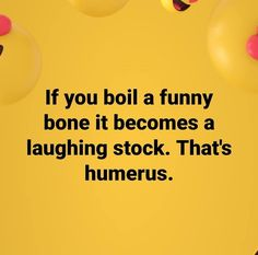 A Massive Dump of 68 Pics and Memes and Everything Inbetween Laughter – If you boil a funny bone it becomes a laughing stock. That's humerus. Bad Dad Jokes, Funny Jokes To Tell, Haha Funny, Funny Stuff, Crazy Funny, Funny Humor, Funny Corny Jokes, Fun Funny, Nerd Stuff