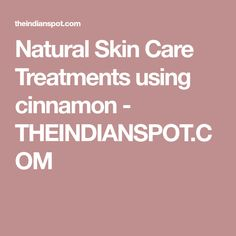 Natural Skin Care Treatments using cinnamon - THEINDIANSPOT.COM