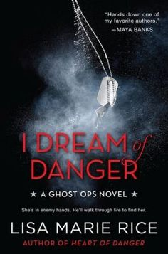 I DREAM OF DANGER by Lisa Marie Rice.   Great read if you...you enjoyed Heart of Danger, enjoy romance based novels, erotic fiction, military plot lines, and alpha male stories.